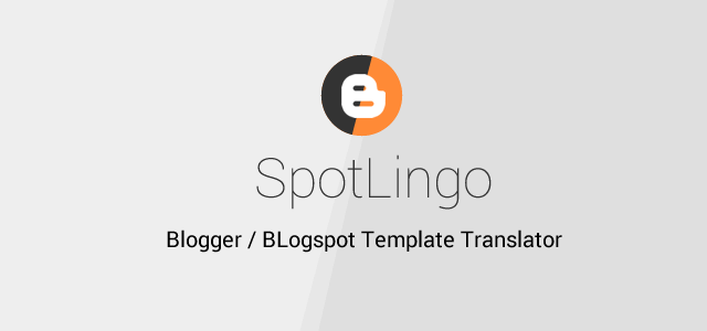 SpotLingo – Localize and Translate Blogger / Blogspot Templates to Your Language Feature Image