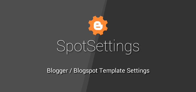 SpotSettings – Change Blogger / Blogspot Template Options Easily