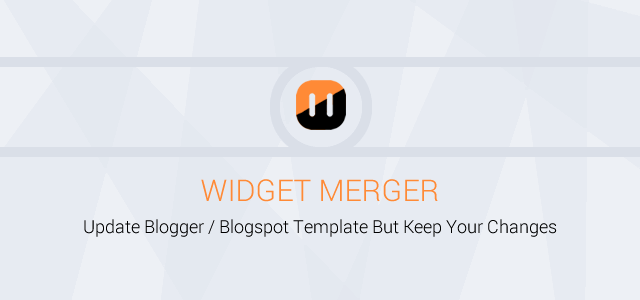 Widget Merger – Update Blogger Template But Keep Your Changes